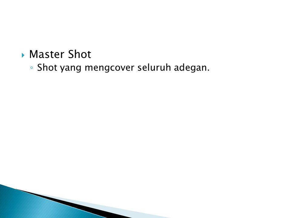  Master Shot ◦ Shot yang mengcover seluruh adegan.