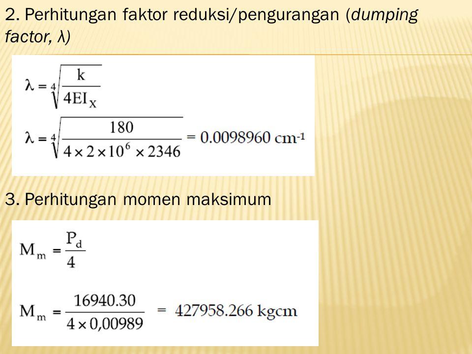 2. Perhitungan faktor reduksi/pengurangan (dumping factor, λ) 3. Perhitungan momen maksimum
