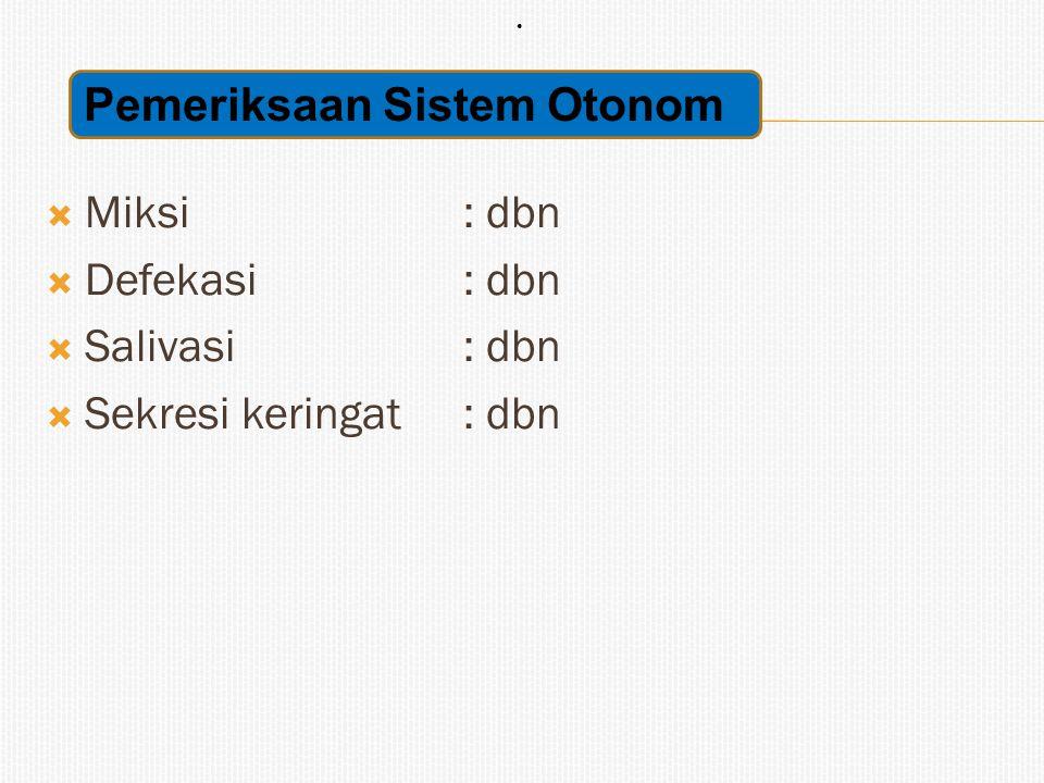  Miksi: dbn  Defekasi: dbn  Salivasi: dbn  Sekresi keringat: dbn Pemeriksaan Sistem Otonom