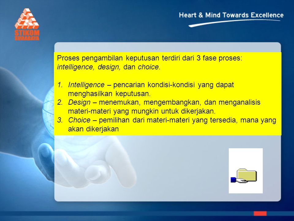 Proses pengambilan keputusan terdiri dari 3 fase proses: intelligence, design, dan choice.