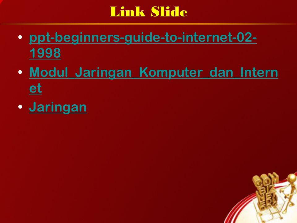 Link Slide ppt-beginners-guide-to-internet-02- 1998ppt-beginners-guide-to-internet-02- 1998 Modul_Jaringan_Komputer_dan_Intern etModul_Jaringan_Komputer_dan_Intern et Jaringan