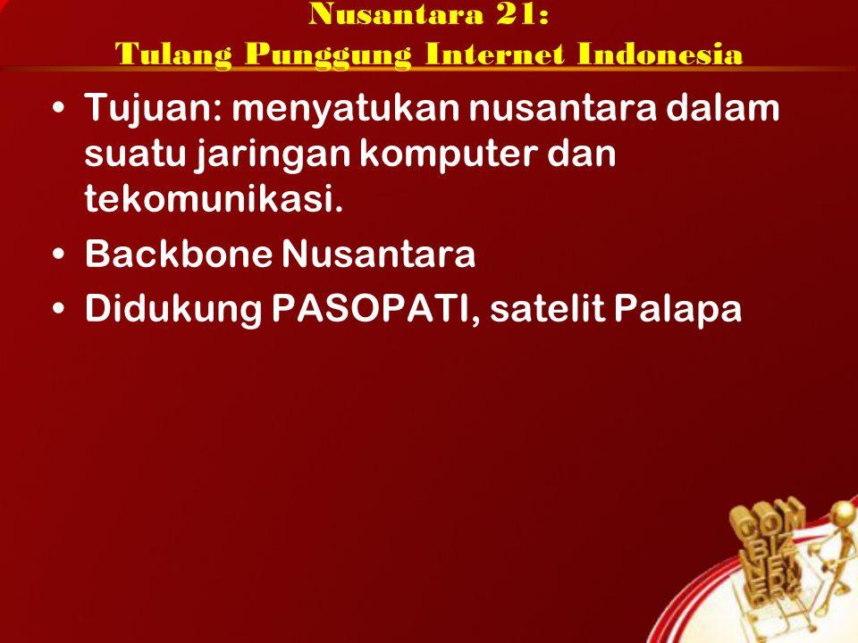 Nusantara 21: Tulang Punggung Internet Indonesia Tujuan: menyatukan nusantara dalam suatu jaringan komputer dan tekomunikasi.