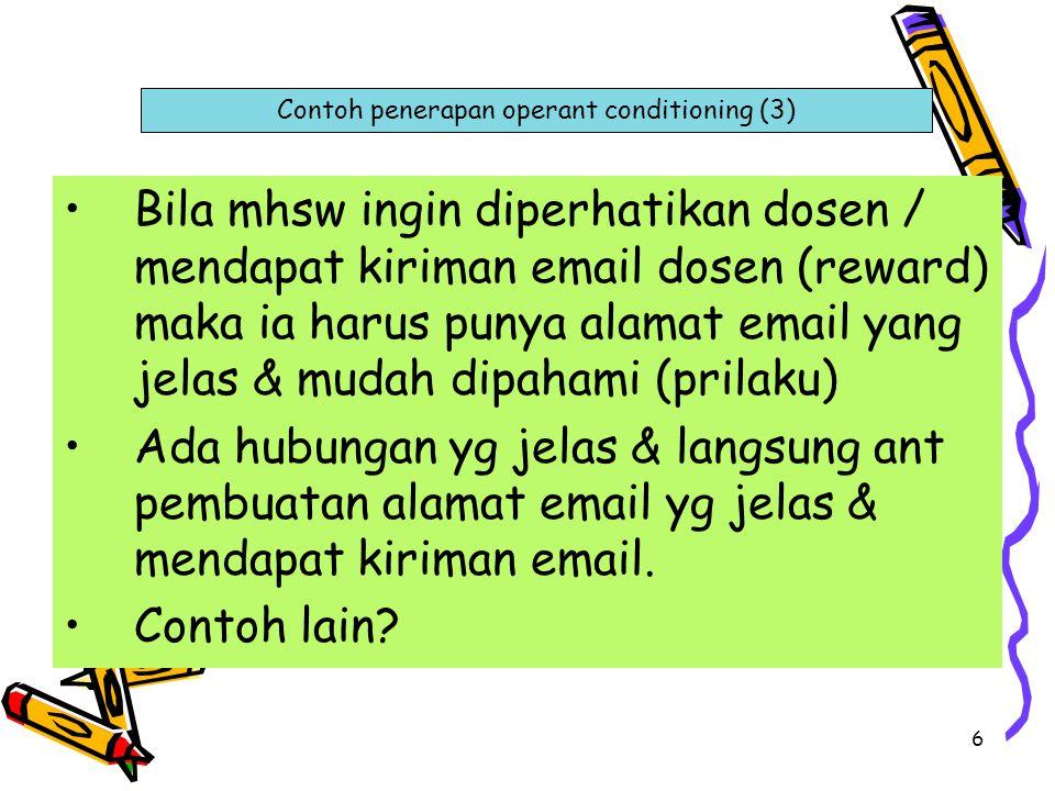 6 Bila mhsw ingin diperhatikan dosen / mendapat kiriman email dosen (reward) maka ia harus punya alamat email yang jelas & mudah dipahami (prilaku) Ad