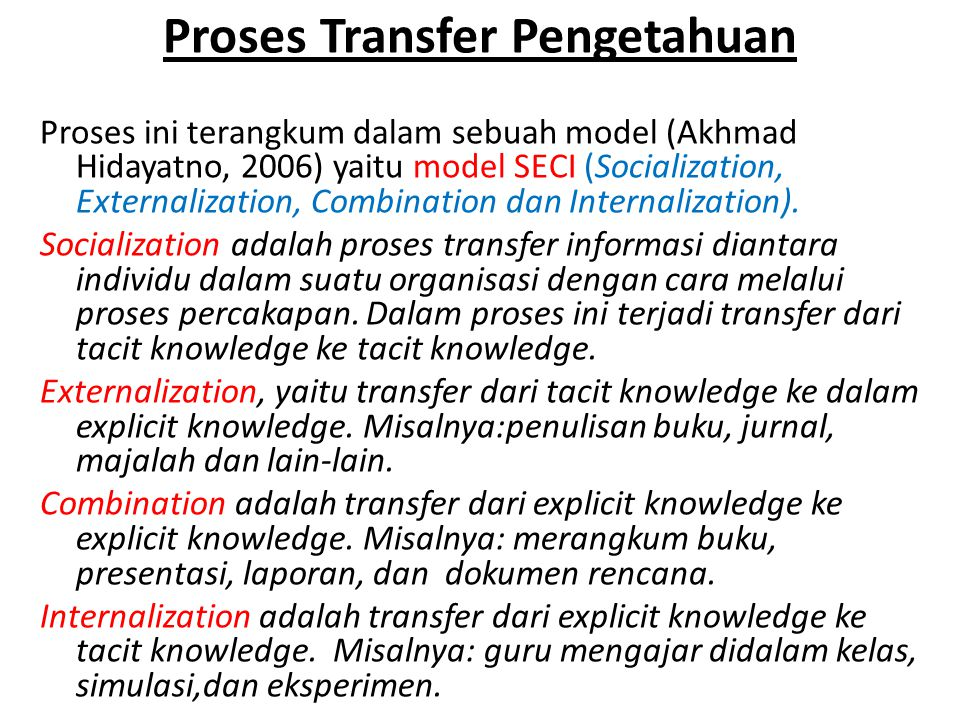 Proses Transfer Pengetahuan Proses ini terangkum dalam sebuah model (Akhmad Hidayatno, 2006) yaitu model SECI (Socialization, Externalization, Combina