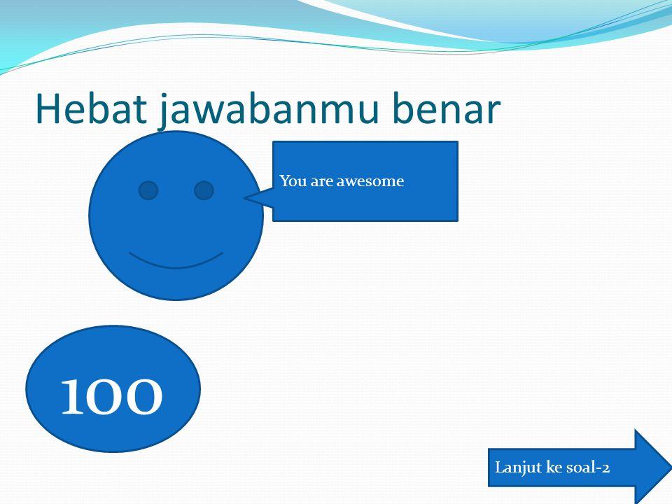 Hebat jawabanmu benar You are awesome Lanjut ke soal-2 100