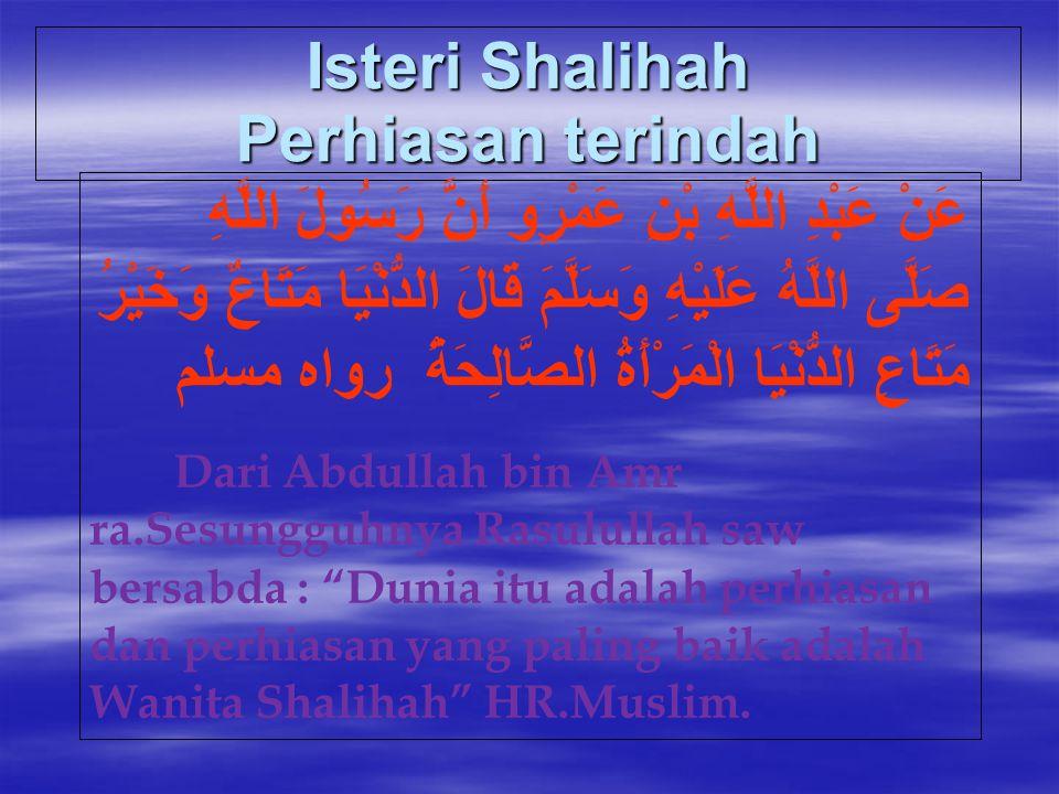 Isteri Shalihah Perhiasan terindah عَنْ عَبْدِ اللَّهِ بْنِ عَمْرٍو أَنَّ رَسُولَ اللَّهِ صَلَّى اللَّهُ عَلَيْهِ وَسَلَّمَ قَالَ الدُّنْيَا مَتَاعٌ و