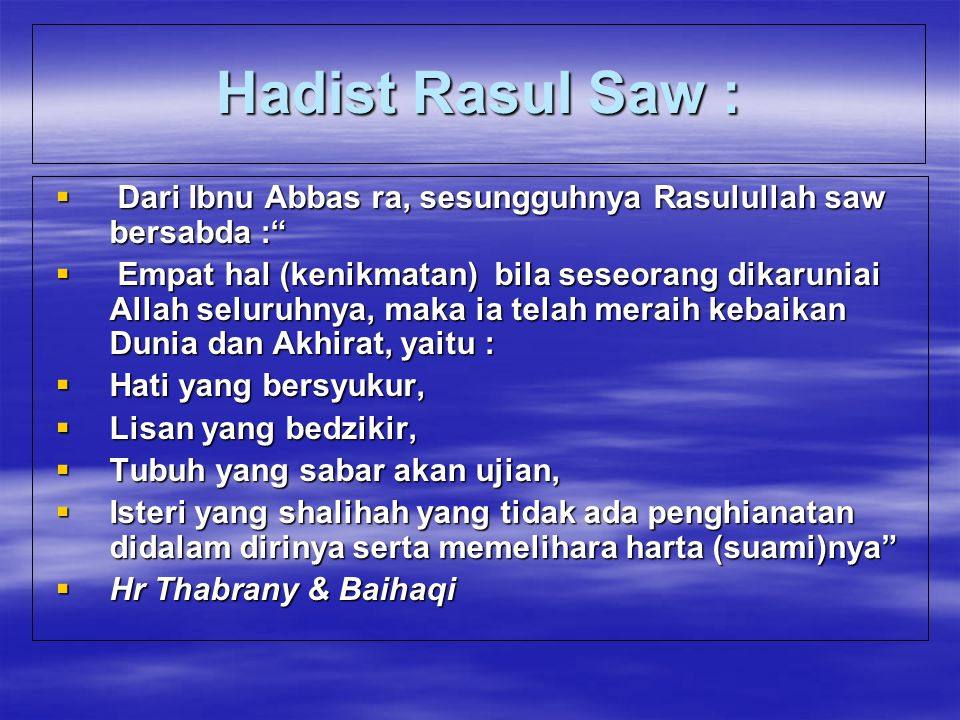 """Hadist Rasul Saw :  Dari Ibnu Abbas ra, sesungguhnya Rasulullah saw bersabda :""""  Empat hal (kenikmatan) bila seseorang dikaruniai Allah seluruhnya,"""