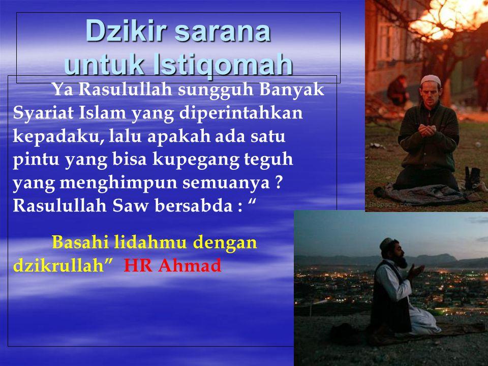 Dzikir sarana untuk Istiqomah Ya Rasulullah sungguh Banyak Syariat Islam yang diperintahkan kepadaku, lalu apakah ada satu pintu yang bisa kupegang te