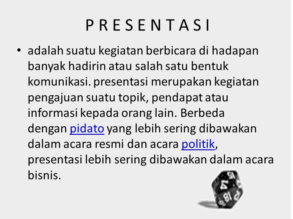 P R E S E N T A S I adalah suatu kegiatan berbicara di hadapan banyak hadirin atau salah satu bentuk komunikasi. presentasi merupakan kegiatan pengaju