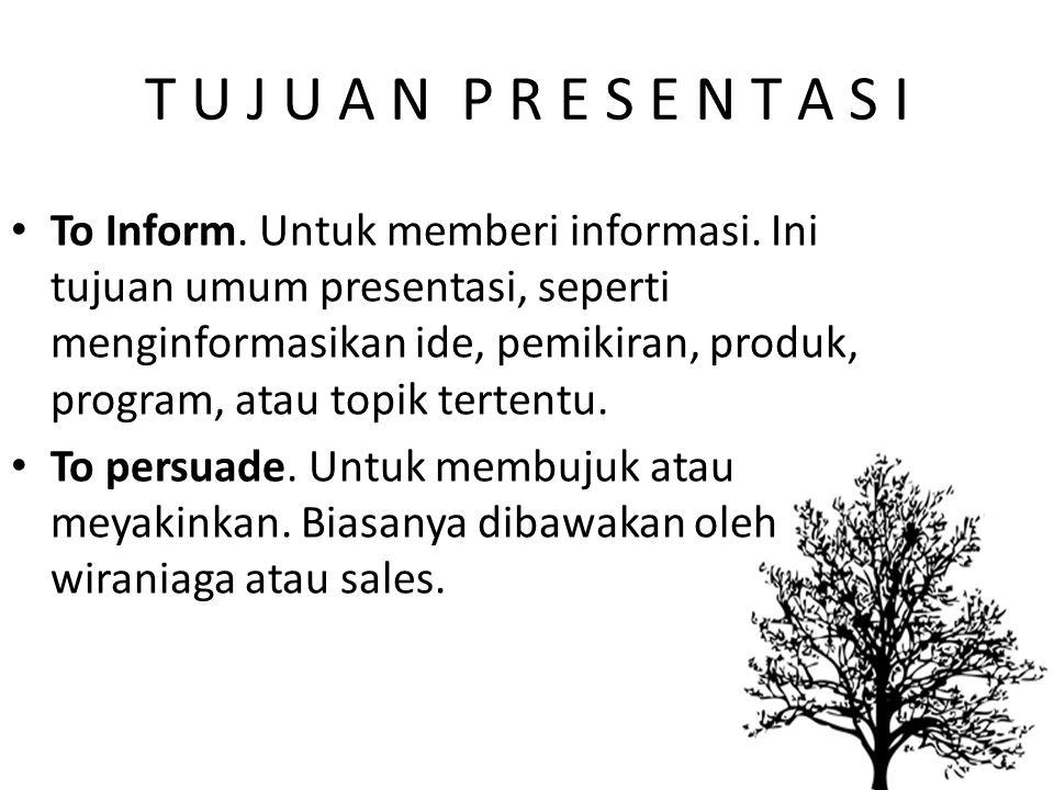 T U J U A N P R E S E N T A S I To Inform. Untuk memberi informasi. Ini tujuan umum presentasi, seperti menginformasikan ide, pemikiran, produk, progr