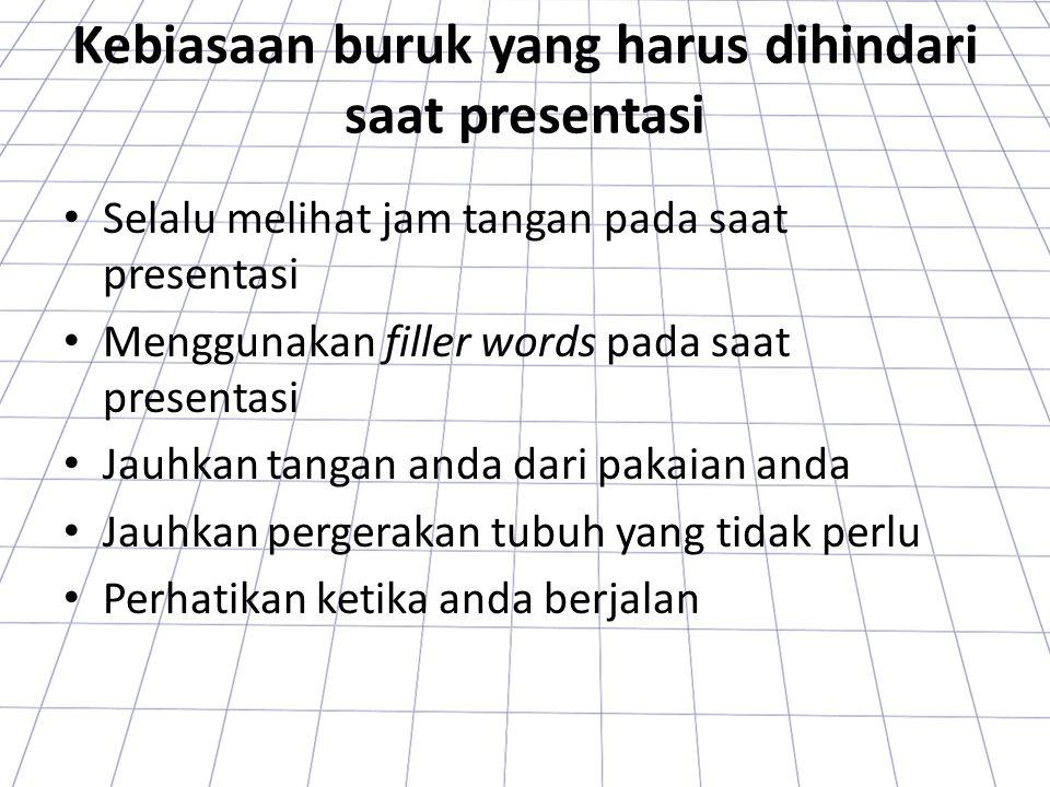 Kebiasaan buruk yang harus dihindari saat presentasi Selalu melihat jam tangan pada saat presentasi Menggunakan filler words pada saat presentasi Jauh