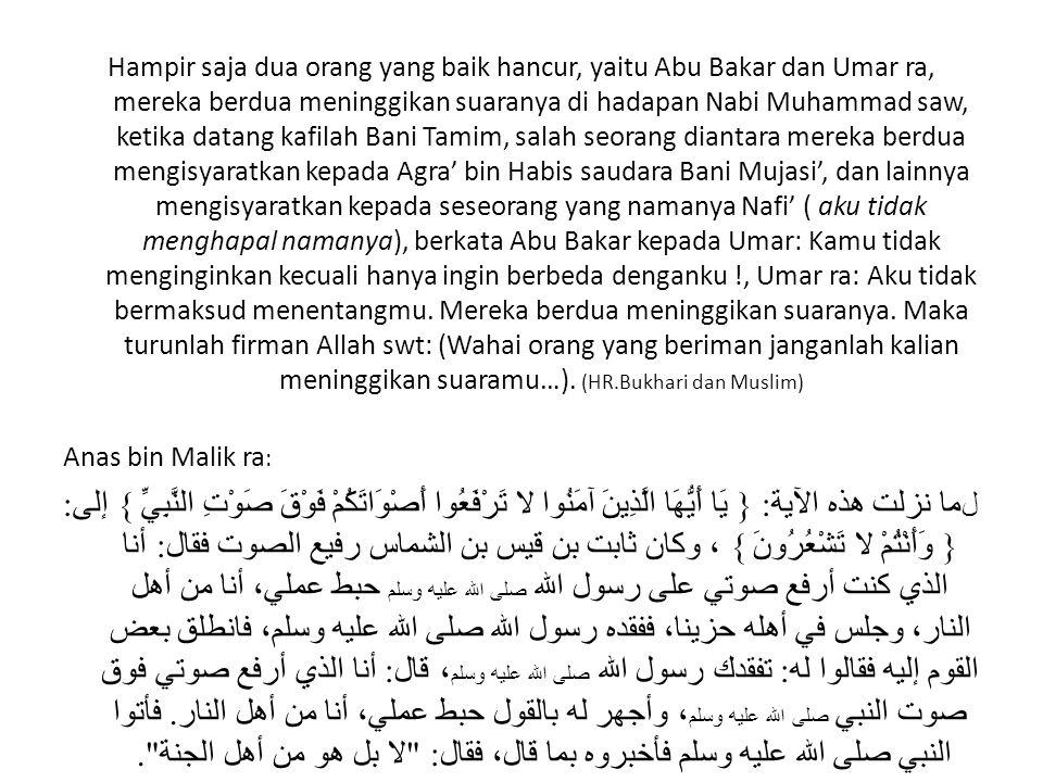 Hampir saja dua orang yang baik hancur, yaitu Abu Bakar dan Umar ra, mereka berdua meninggikan suaranya di hadapan Nabi Muhammad saw, ketika datang ka