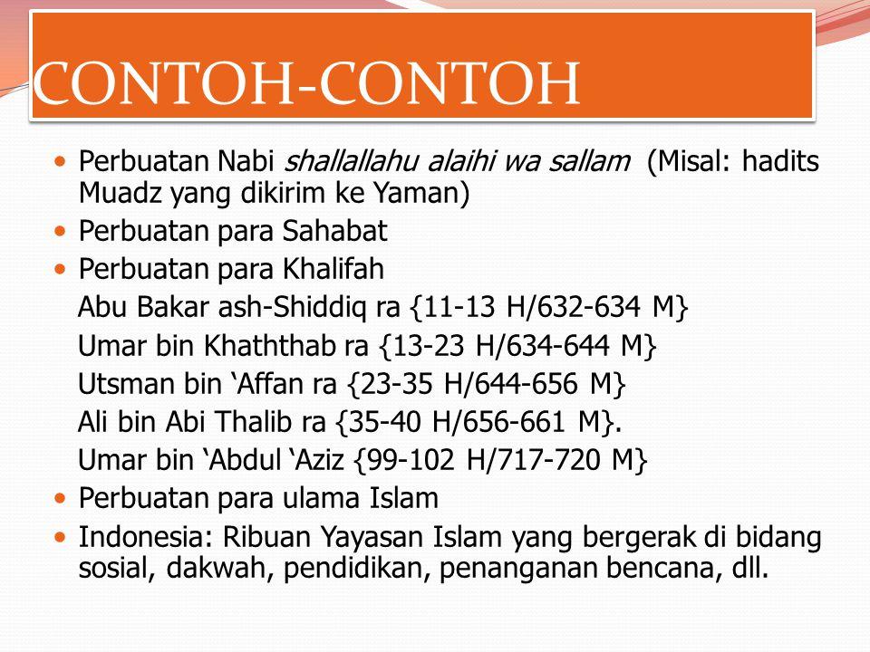 CONTOH-CONTOH Perbuatan Nabi shallallahu alaihi wa sallam (Misal: hadits Muadz yang dikirim ke Yaman) Perbuatan para Sahabat Perbuatan para Khalifah Abu Bakar ash-Shiddiq ra {11-13 H/632-634 M} Umar bin Khaththab ra {13-23 H/634-644 M} Utsman bin 'Affan ra {23-35 H/644-656 M} Ali bin Abi Thalib ra {35-40 H/656-661 M}.