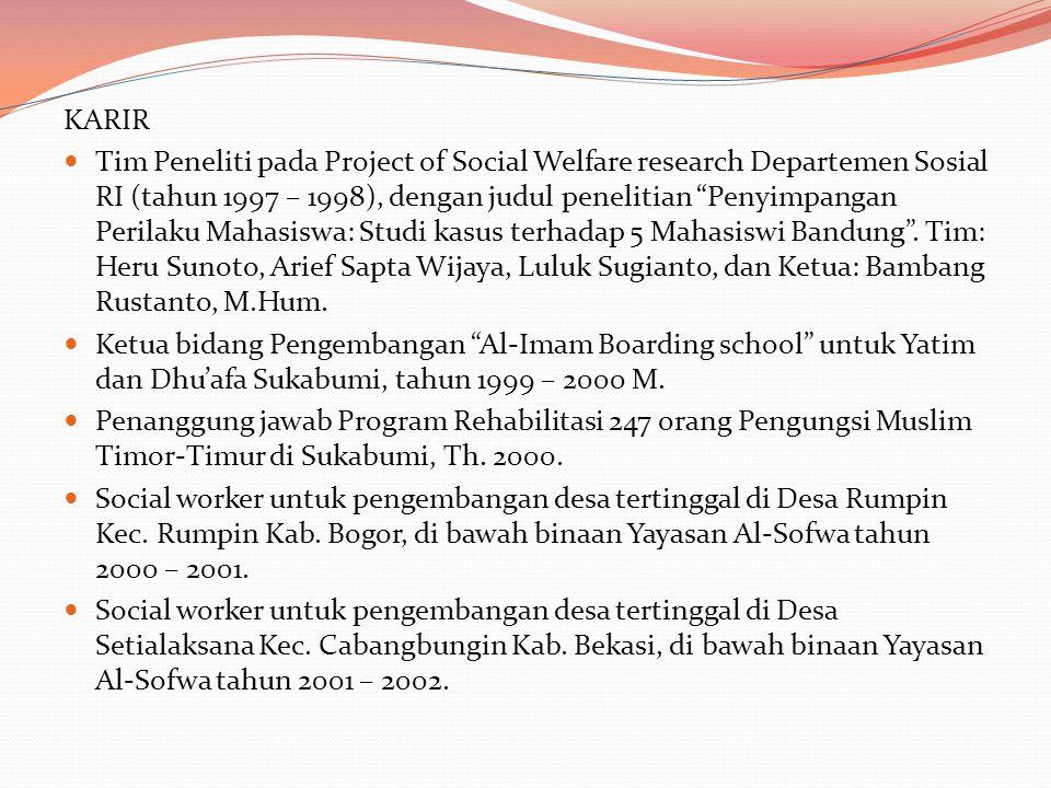 KARIR Tim Peneliti pada Project of Social Welfare research Departemen Sosial RI (tahun 1997 – 1998), dengan judul penelitian Penyimpangan Perilaku Mahasiswa: Studi kasus terhadap 5 Mahasiswi Bandung .