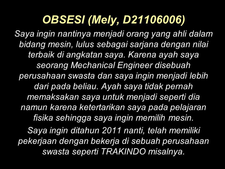 OBSESI (Mely, D21106006) Saya ingin nantinya menjadi orang yang ahli dalam bidang mesin, lulus sebagai sarjana dengan nilai terbaik di angkatan saya.