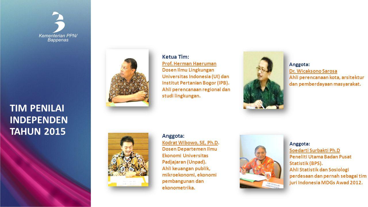 TIM PENILAI INDEPENDEN TAHUN 2015 Ketua Tim: Prof. Herman Haeruman Dosen Ilmu Lingkungan Universitas Indonesia (UI) dan Institut Pertanian Bogor (IPB)