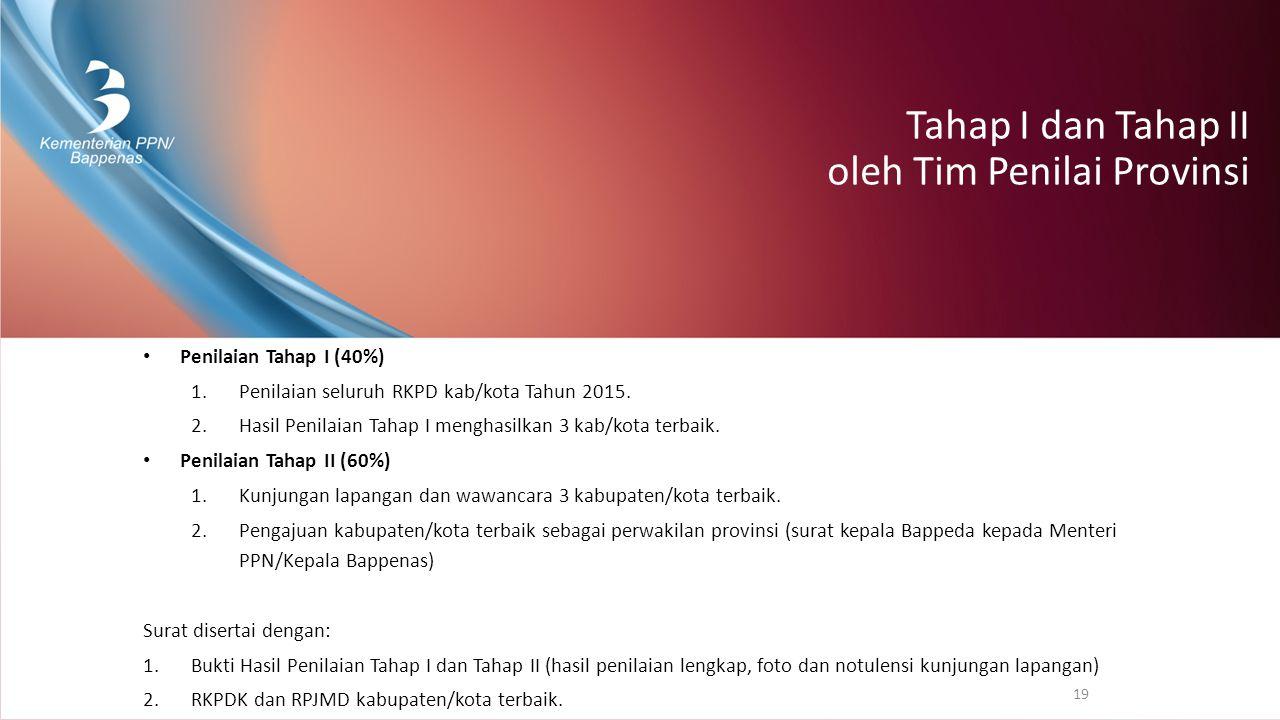 Tahap I dan Tahap II oleh Tim Penilai Provinsi Penilaian Tahap I (40%) 1.Penilaian seluruh RKPD kab/kota Tahun 2015. 2.Hasil Penilaian Tahap I menghas