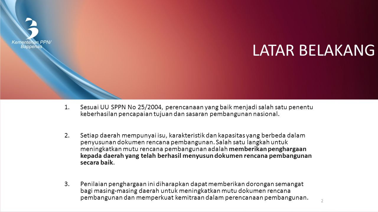 LATAR BELAKANG 1.Sesuai UU SPPN No 25/2004, perencanaan yang baik menjadi salah satu penentu keberhasilan pencapaian tujuan dan sasaran pembangunan na