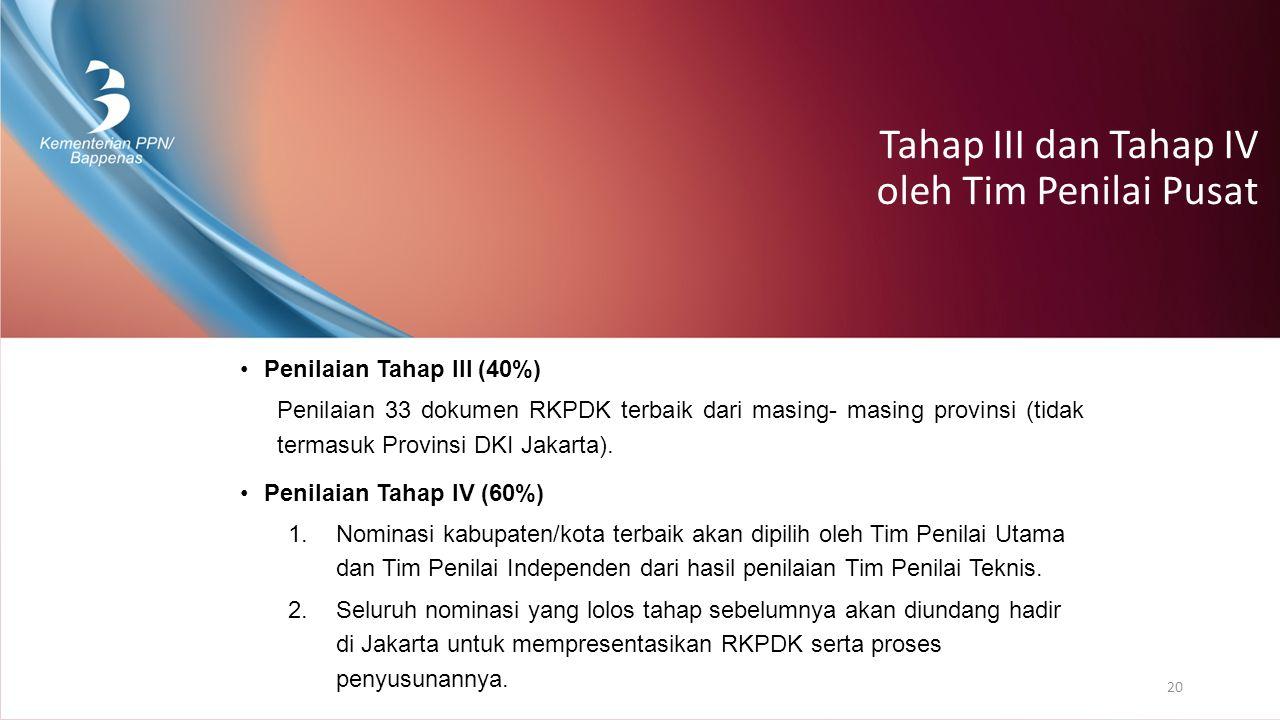 Tahap III dan Tahap IV oleh Tim Penilai Pusat Penilaian Tahap III (40%) Penilaian 33 dokumen RKPDK terbaik dari masing- masing provinsi (tidak termasu