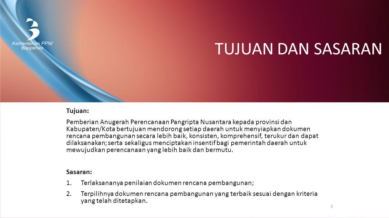 TUJUAN DAN SASARAN Tujuan: Pemberian Anugerah Perencanaan Pangripta Nusantara kepada provinsi dan Kabupaten/Kota bertujuan mendorong setiap daerah unt