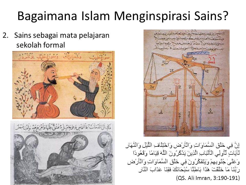 Bagaimana Islam Menginspirasi Sains? 2. Sains sebagai mata pelajaran sekolah formal إِنَّ فِي خَلْقِ السَّمَاوَاتِ وَالْأَرْضِ وَاخْتِلَافِ اللَّيْلِ