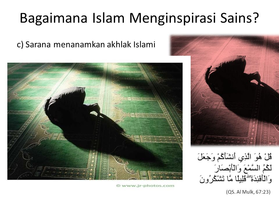 c) Sarana menanamkan akhlak Islami قُلْ هُوَ الَّذِي أَنشَأَكُمْ وَجَعَلَ لَكُمُ السَّمْعَ وَالْأَبْصَارَ وَالْأَفْئِدَةَ ۖ قَلِيلًا مَّا تَشْكُرُونَ