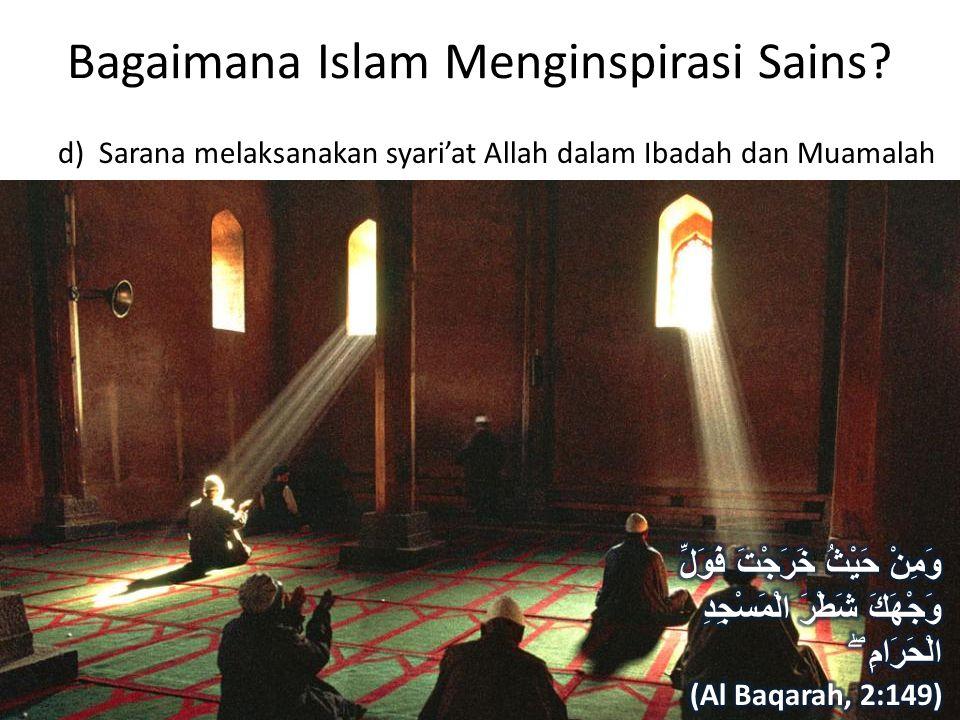 Bagaimana Islam Menginspirasi Sains? d) Sarana melaksanakan syari'at Allah dalam Ibadah dan Muamalah