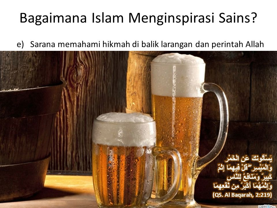 Bagaimana Islam Menginspirasi Sains e) Sarana memahami hikmah di balik larangan dan perintah Allah