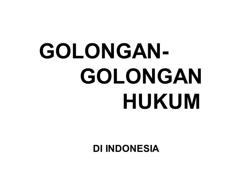 GOLONGAN- GOLONGAN HUKUM DI INDONESIA