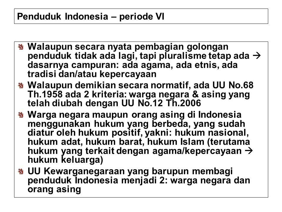 Penduduk Indonesia – periode VI Walaupun secara nyata pembagian golongan penduduk tidak ada lagi, tapi pluralisme tetap ada  dasarnya campuran: ada a