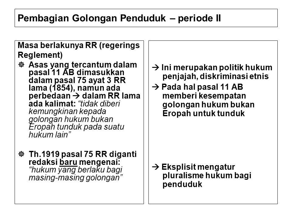 Pembagian Golongan Penduduk – periode II Masa berlakunya RR (regerings Reglement)  Asas yang tercantum dalam pasal 11 AB dimasukkan dalam pasal 75 ay