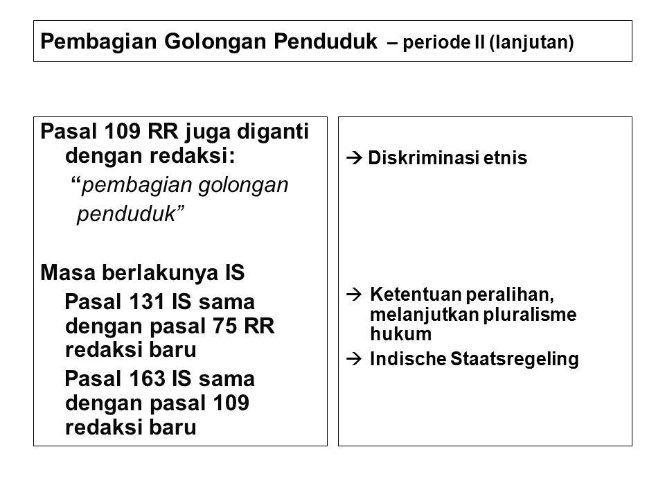"""Pembagian Golongan Penduduk – periode II (lanjutan) Pasal 109 RR juga diganti dengan redaksi: """"pembagian golongan penduduk"""" Masa berlakunya IS Pasal 1"""