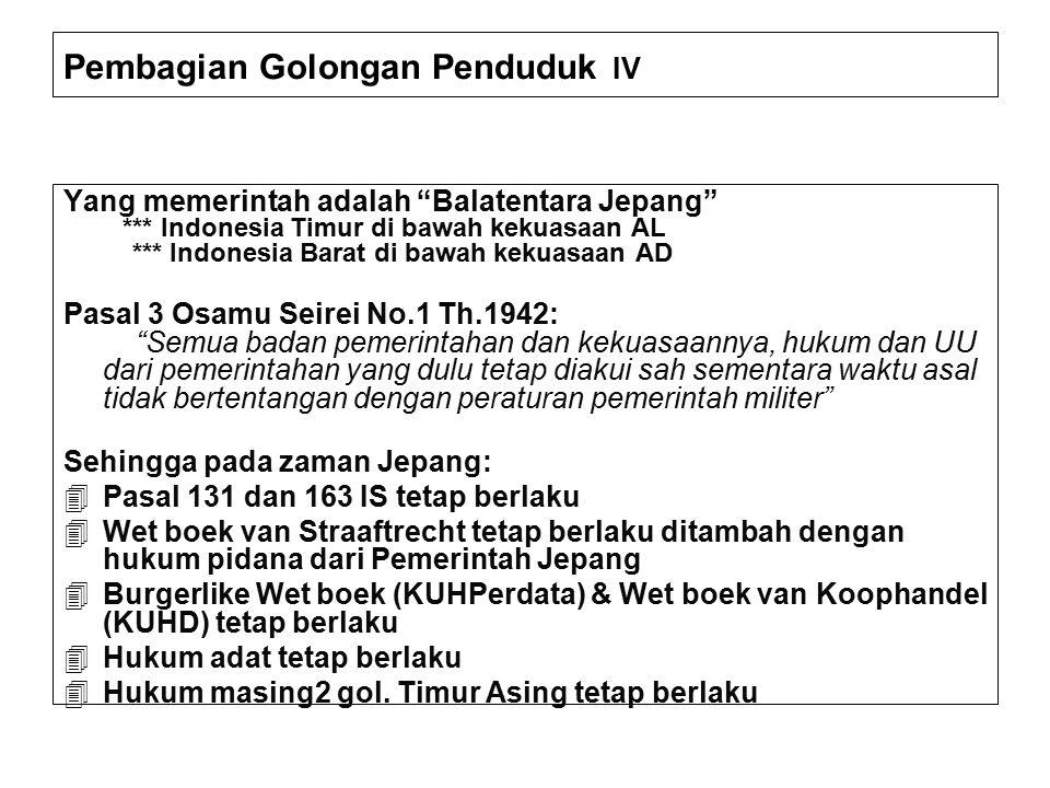 "Pembagian Golongan Penduduk IV Yang memerintah adalah ""Balatentara Jepang"" *** Indonesia Timur di bawah kekuasaan AL *** Indonesia Barat di bawah keku"