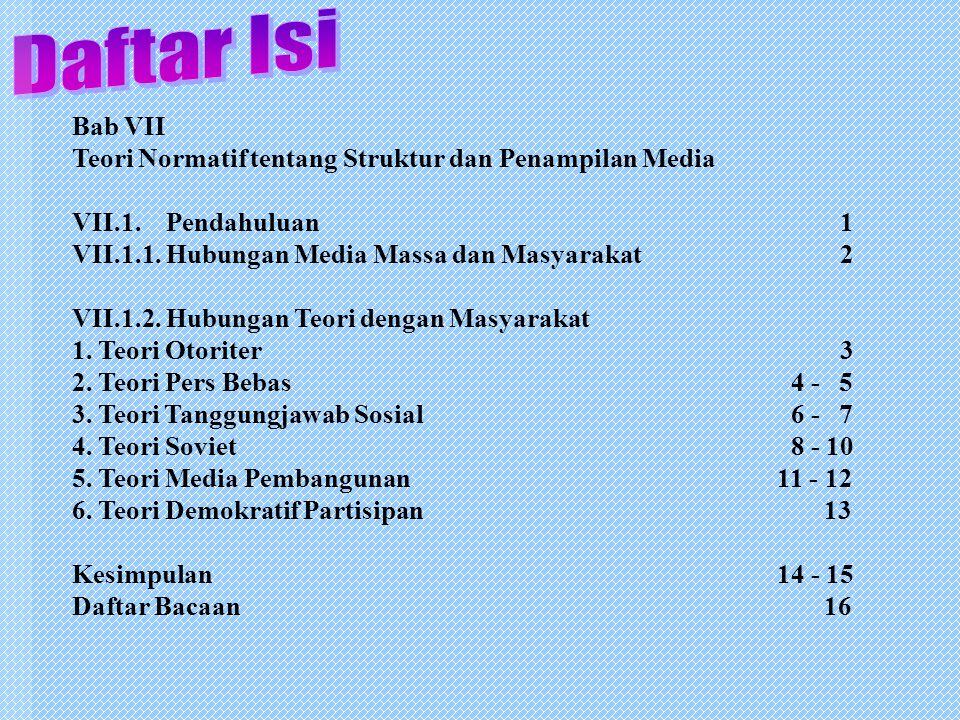Bab VII Teori Normatif tentang Struktur dan Penampilan Media VII.1. Pendahuluan 1 VII.1.1. Hubungan Media Massa dan Masyarakat2 VII.1.2. Hubungan Teor