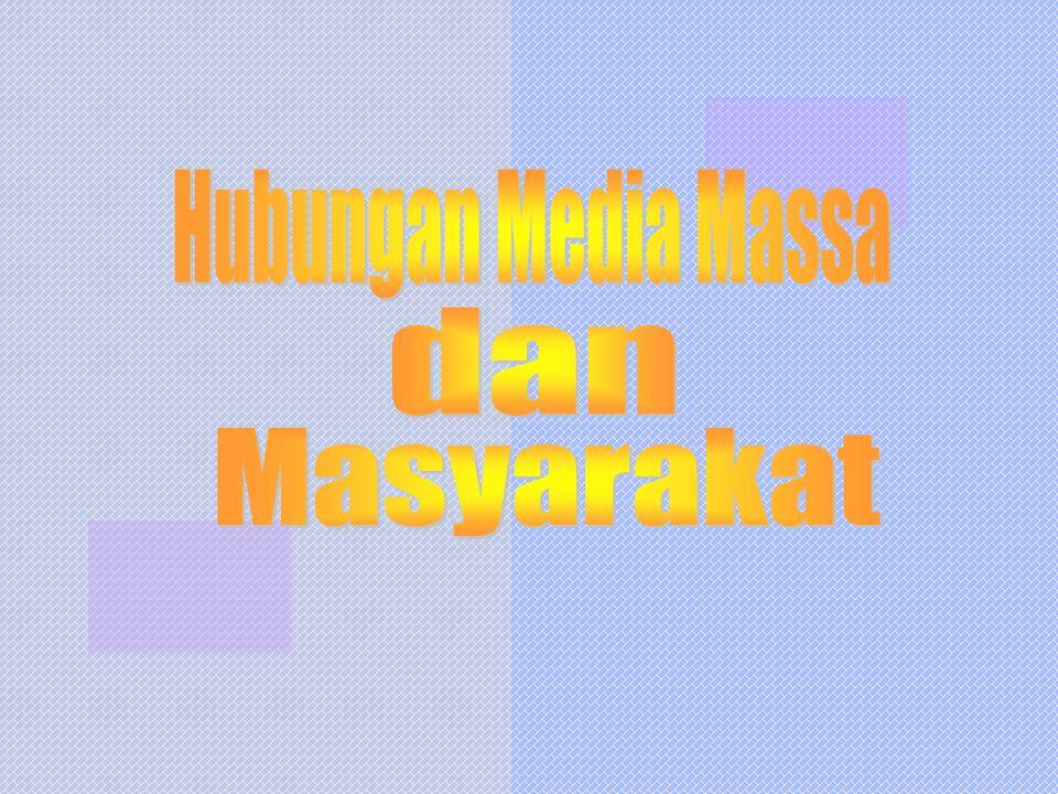 Hubungan Media Massa dan Masyarakat :  Merupakan bagian dari sejarah perkembangan setiap media massa dalam masyarakat itu sendiri.