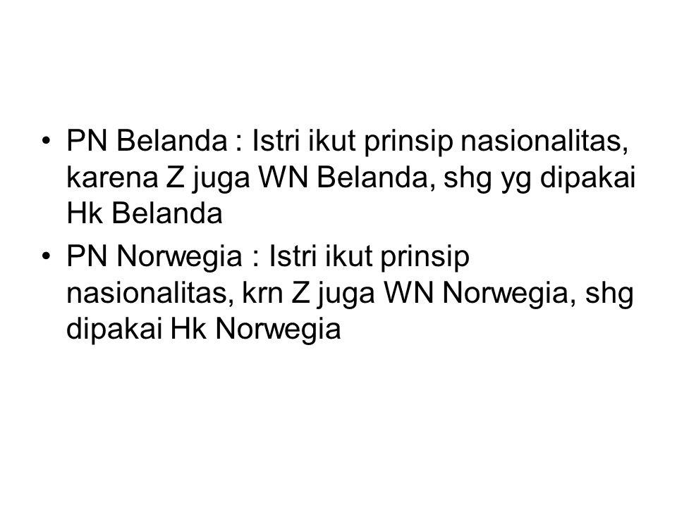 PN Belanda : Istri ikut prinsip nasionalitas, karena Z juga WN Belanda, shg yg dipakai Hk Belanda PN Norwegia : Istri ikut prinsip nasionalitas, krn Z