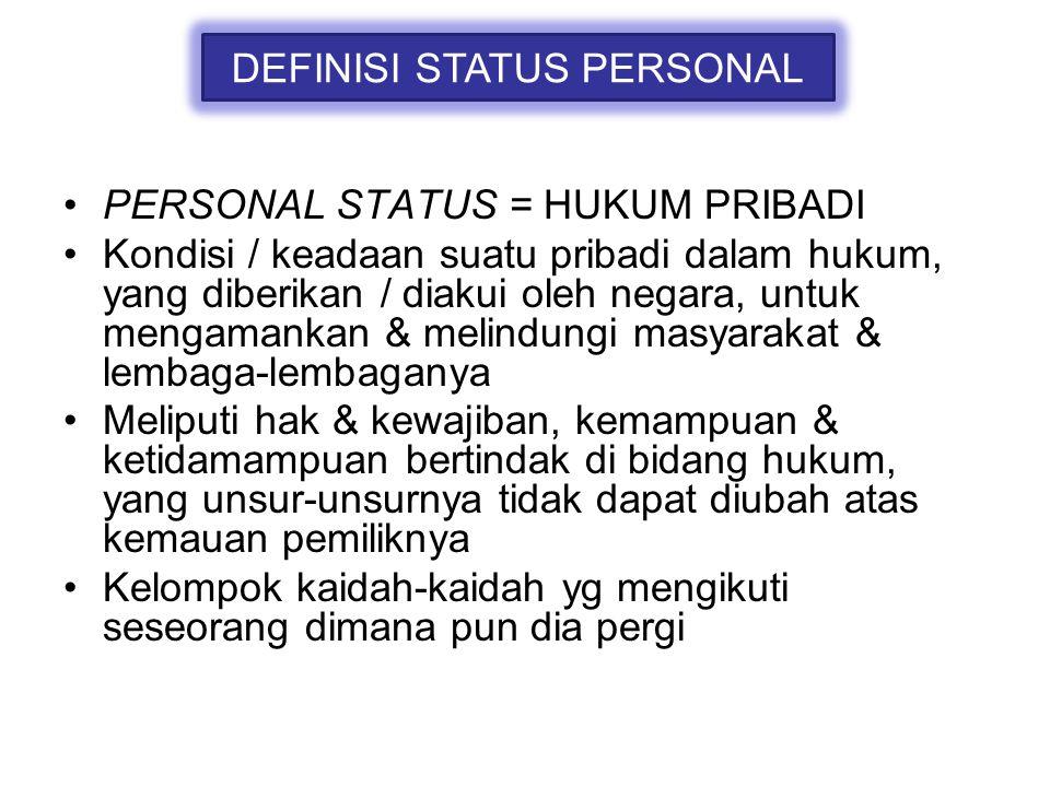 PERSONAL STATUS = HUKUM PRIBADI Kondisi / keadaan suatu pribadi dalam hukum, yang diberikan / diakui oleh negara, untuk mengamankan & melindungi masya