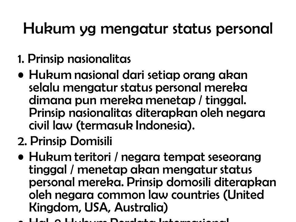 Hukum yg mengatur status personal 1. Prinsip nasionalitas Hukum nasional dari setiap orang akan selalu mengatur status personal mereka dimana pun mere