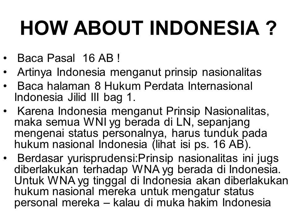 HOW ABOUT INDONESIA ? Baca Pasal 16 AB ! Artinya Indonesia menganut prinsip nasionalitas Baca halaman 8 Hukum Perdata Internasional Indonesia Jilid II