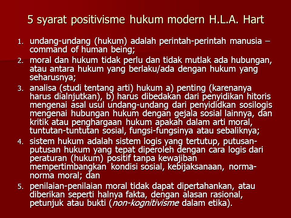 5 syarat positivisme hukum modern H.L.A. Hart 1. undang-undang (hukum) adalah perintah-perintah manusia – command of human being; 2. moral dan hukum t