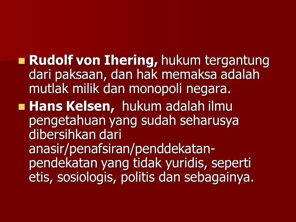 Rudolf von Ihering, hukum tergantung dari paksaan, dan hak memaksa adalah mutlak milik dan monopoli negara. Rudolf von Ihering, hukum tergantung dari