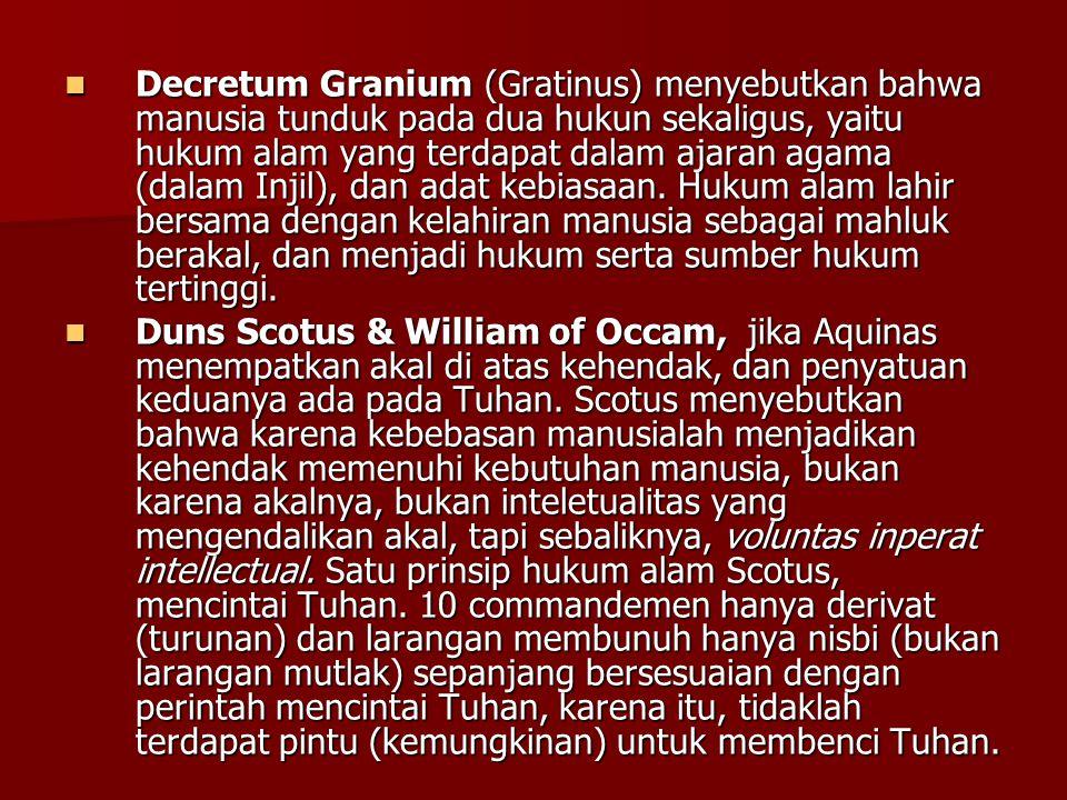 Decretum Granium (Gratinus) menyebutkan bahwa manusia tunduk pada dua hukun sekaligus, yaitu hukum alam yang terdapat dalam ajaran agama (dalam Injil), dan adat kebiasaan.