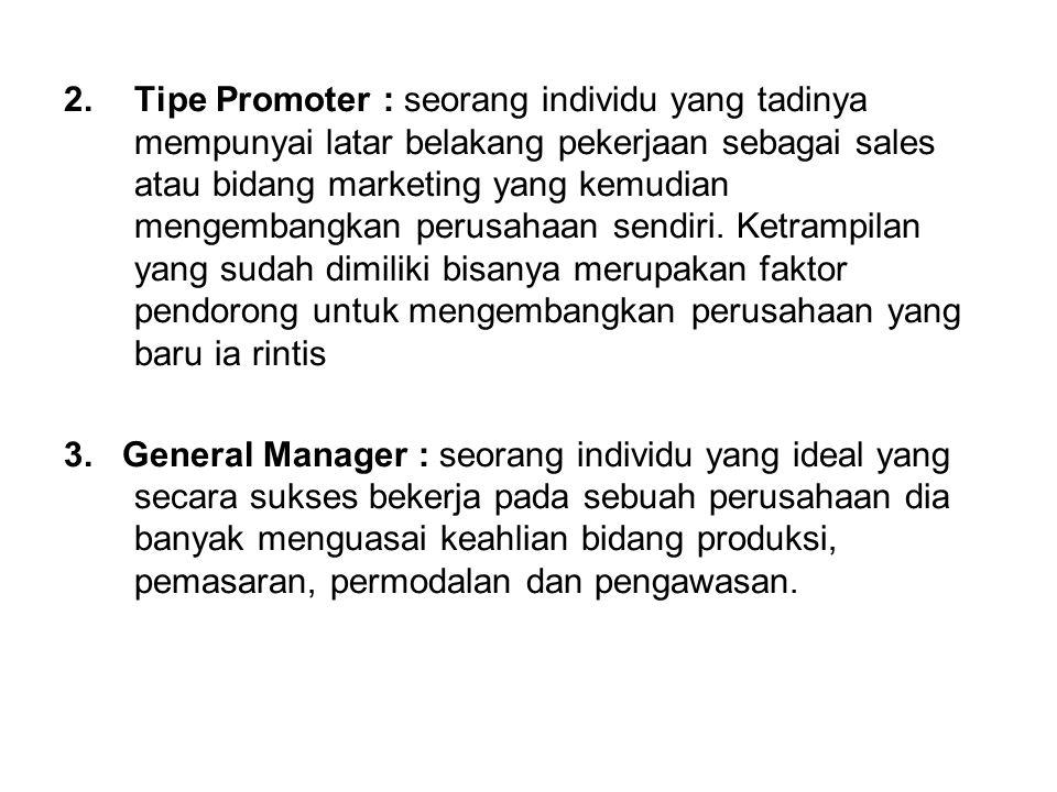 2.Tipe Promoter : seorang individu yang tadinya mempunyai latar belakang pekerjaan sebagai sales atau bidang marketing yang kemudian mengembangkan per