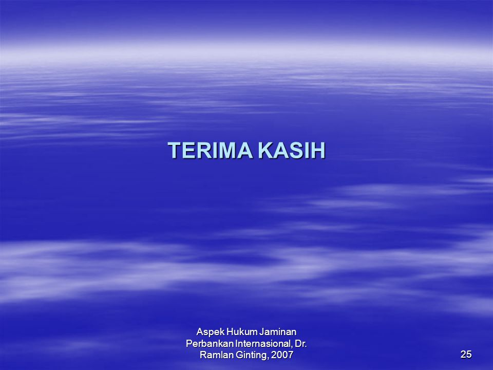 Aspek Hukum Jaminan Perbankan Internasional, Dr. Ramlan Ginting, 2007 25 TERIMA KASIH