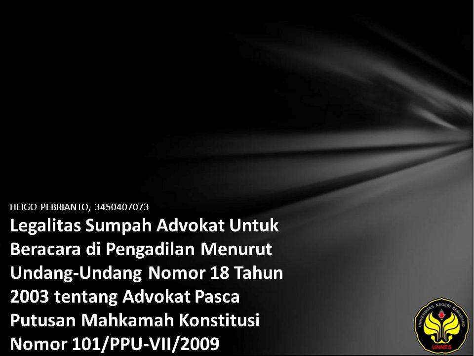 HEIGO PEBRIANTO, 3450407073 Legalitas Sumpah Advokat Untuk Beracara di Pengadilan Menurut Undang-Undang Nomor 18 Tahun 2003 tentang Advokat Pasca Putusan Mahkamah Konstitusi Nomor 101/PPU-VII/2009