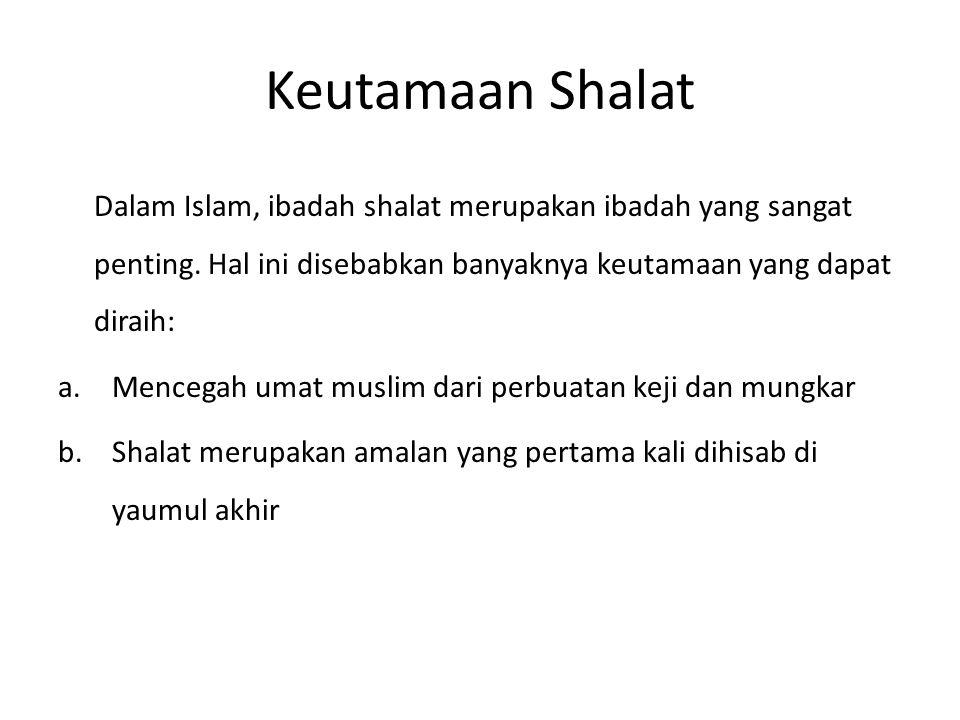 Keutamaan Shalat Dalam Islam, ibadah shalat merupakan ibadah yang sangat penting. Hal ini disebabkan banyaknya keutamaan yang dapat diraih: a.Mencegah