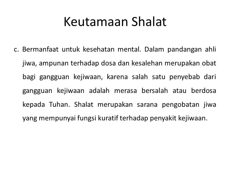 Keutamaan Shalat c. Bermanfaat untuk kesehatan mental. Dalam pandangan ahli jiwa, ampunan terhadap dosa dan kesalehan merupakan obat bagi gangguan kej
