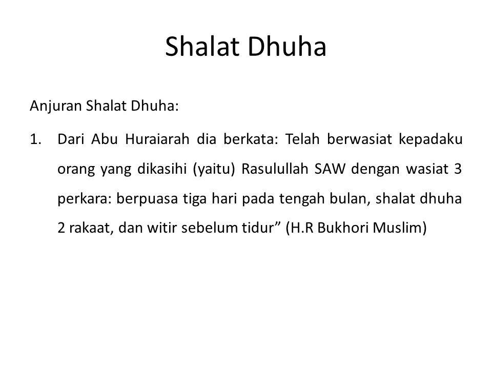 Shalat Dhuha Anjuran Shalat Dhuha: 1.Dari Abu Huraiarah dia berkata: Telah berwasiat kepadaku orang yang dikasihi (yaitu) Rasulullah SAW dengan wasiat