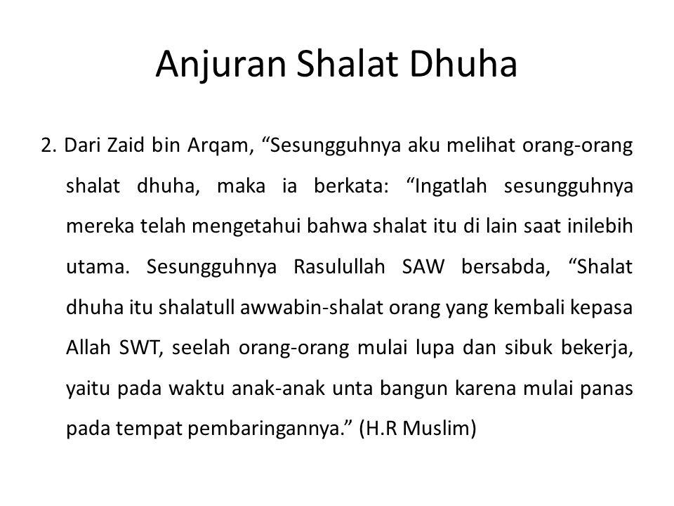 """Anjuran Shalat Dhuha 2. Dari Zaid bin Arqam, """"Sesungguhnya aku melihat orang-orang shalat dhuha, maka ia berkata: """"Ingatlah sesungguhnya mereka telah"""