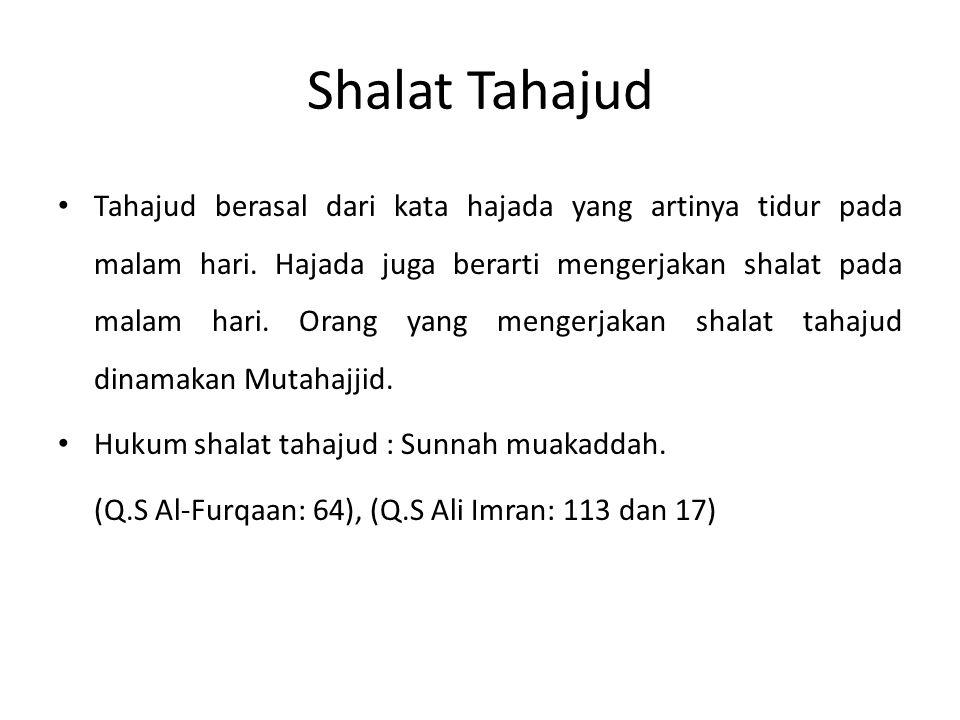 Shalat Tahajud Tahajud berasal dari kata hajada yang artinya tidur pada malam hari. Hajada juga berarti mengerjakan shalat pada malam hari. Orang yang
